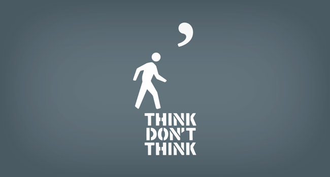 Think Don't Think